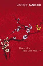 Diary of a Mad Old Man : Vintage Classics - Junichiro Tanizaki