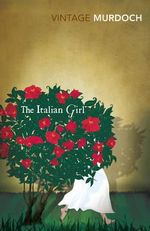 The Italian Girl : Vintage Classics - Iris Murdoch