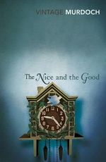 The Nice and the Good : Vintage Classics - Iris Murdoch