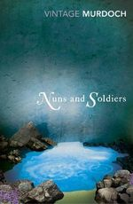 Nuns and Soldiers : Vintage Classics - Iris Murdoch