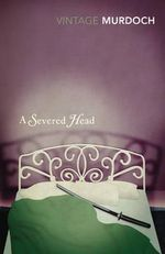 A Severed Head : Vintage Classics - Iris Murdoch