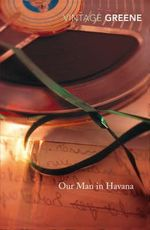 Our Man In Havana : Vintage Classics - Graham Greene