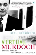 Virtual Murdoch : Reality Wars on the Information Highway - Neil Chenoweth