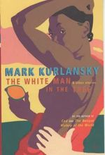 The White Man in the Tree : And Other Stories - Mark Kurlansky