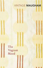 The Vagrant Mood : Vintage Classics - William Somerset Maugham
