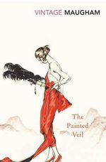The Painted Veil : Vintage Classics - William Somerset Maugham