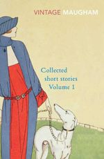 Collected Short Stories Volume 1  : Vintage Classics - William Somerset Maugham