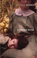 Collected Stories : Vintage Classics - Elizabeth Bowen