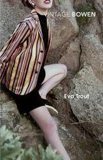 Eva Trout : Vintage Classics Ser. - Elizabeth Bowen