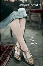 To the North. : Vintage Classics Ser. - Elizabeth Bowen