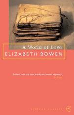 A World of Love : Vintage Classics Ser. - Elizabeth Bowen