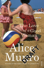 The Love Of A Good Woman,  : Stories - Alice Munro