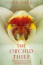The Orchid Thief : A True Story of Beauty and Obsession :  A True Story of Beauty and Obsession - Susan Orlean