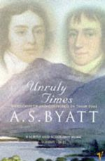 Unruly Times : Wordsworth and Coleridge in Their Time - A. S. Byatt