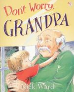 Don't Worry, Grandpa : Red Fox picture book - Nick Ward