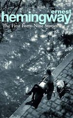 The First Forty-Nine Stories : Arrow Classic S. - Ernest Hemingway