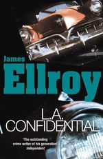 LA Confidential - James Ellroy