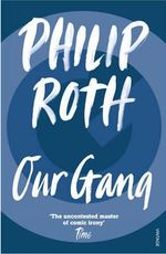 Our Gang : Starring Trick and His Friends - Philip Roth