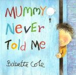 Mummy Never Told Me - Babette Cole