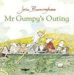 Mr. Gumpy's Outing : Mr Gumpy - John Burningham