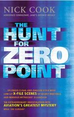 Hunt for Zero Point : One Man's Journey to Discover the Biggest Secret Since the Invention of the Atom Bomb - Nick Cook