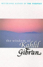 The Wisdom of Kahlil Gibran - Kahlil Gibran