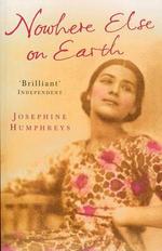 Nowhere Else on Earth - Josephine Humphreys
