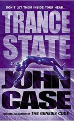 Trance State : Don't Let Them Inside Your Head... - John Case