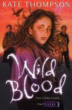 Wild Blood : The Switchers Trilogy - Kate Thompson