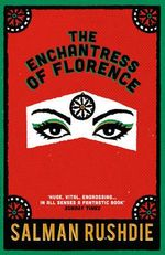The Enchantress of Florence : A Novel. Salman Rushdie - Salman Rushdie