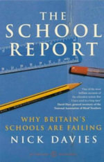 The School Report : The Hidden Truth About Britain's Classrooms - Nick Davies