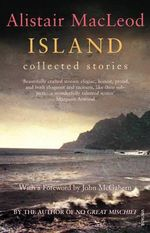 Island : Collected Stories - Alistair MacLeod
