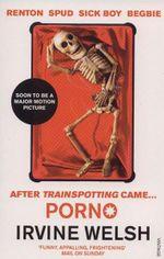 Porno : The Trainspotting Series : Book 2 - Irvine Welsh