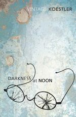 Darkness At Noon  : Vintage Classics - Arthur Koestler