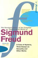 The Complete Psychological Works of Sigmund Freud : Volume 7 - Sigmund Freud