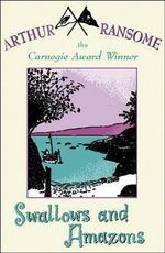 Swallows And Amazons : Swallows and Amazons - Book 1 - Arthur Ransome