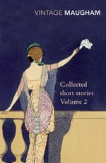 Collected Short Stories Volume 2 : Vintage Classics - William Somerset Maugham