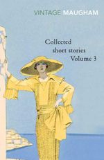 Collected Short Stories Volume 3 : Vintage Classics - William Somerset Maugham