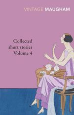 Collected Short Stories Volume 4 : Vintage Classics - William Somerset Maugham