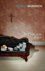 The Time of the Angels : Vintage Classics - Iris Murdoch