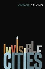 Invisible Cities  : Vintage Classics - Italo Calvino