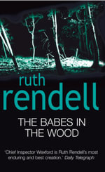 The Babes In The Wood : Wexford - Ruth Rendell