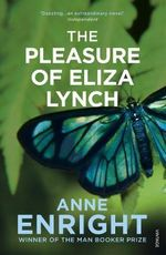 The Pleasure of Eliza Lynch - Anne Enright