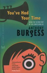 You've Had Your Time : The Second Part of the Confessions - Anthony Burgess