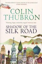 Shadow of the Silk Road - Colin Thubron