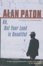 Ah, But Your Land is Beautiful : Vintage classics - Alan Paton