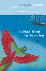A High Wind in Jamaica : Vintage Classics - Richard Hughes