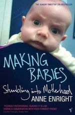 Making Babies : Stumbling into Motherhood - Anne Enright