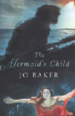The Mermaid's Child - Jo Baker