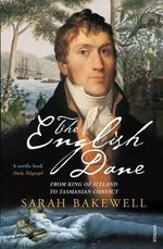 The English Dane : From King of Iceland to Tasmanian Convict - Sarah Bakewell